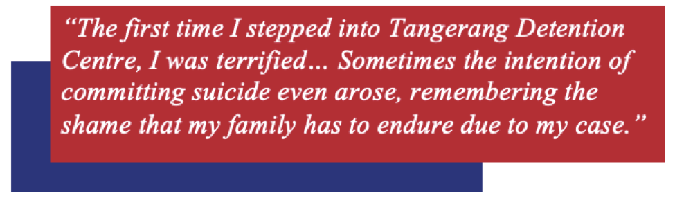 """Quote bubble: """"The first time I stepped into Tangerang Detention Centre, I was terrified… Sometimes the intention of committing suicide even arose, remembering the shame that my family has to endure due to my case."""""""